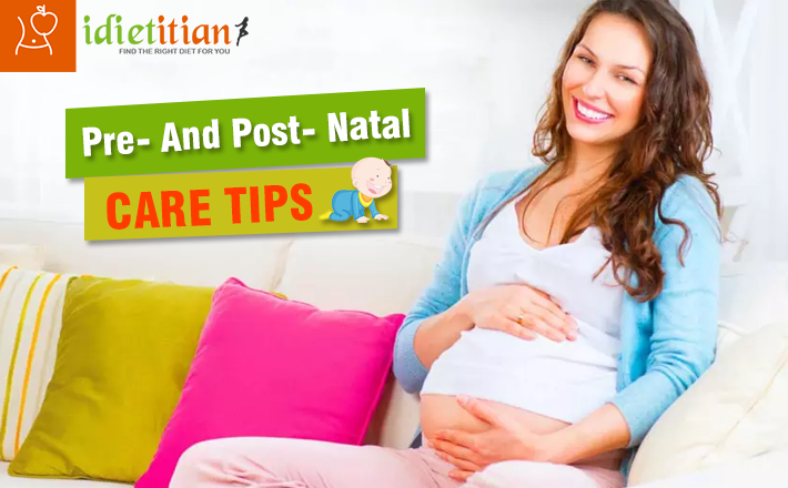 Important Tips for Pre and Post Natal Care!